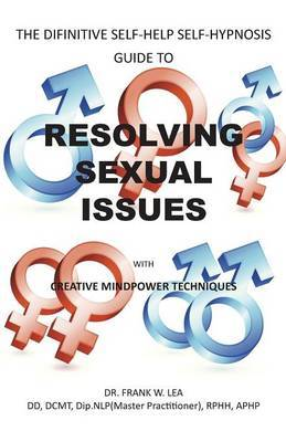 RESOLVING SEXUAL ISSUES with Creative Mindpower Techniques: A Self Hypnosis Self Help Guide