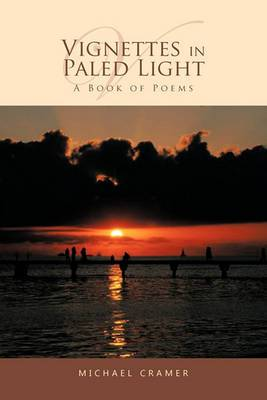 Vignettes in Paled Light: A Book of Poems