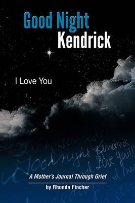 Good Night Kendrick, I Love You: A Mother's Journal Through Grief