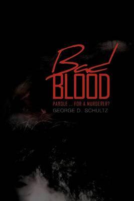 Bad Blood: Parole ... For A Murderer?