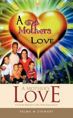 A Mother's Love: A Foster Mother's Life Time Experience