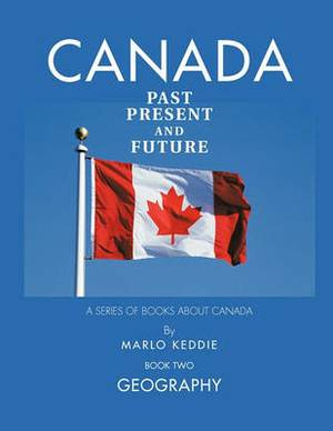 Canada Past Present and Future: A Series of Books About Canada