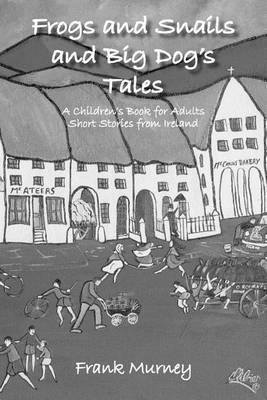 Frogs and Snails and Big Dog's Tales: A Children's Book for Adults Short Stories from Ireland