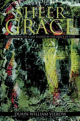 Sheer Grace: Reflections on a Life Blessed by the Grace of God