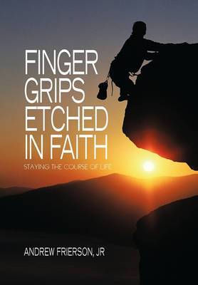 Finger Grips Etched in Faith: Staying the Course of Life