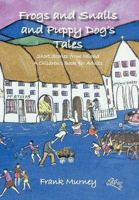 Frogs and Snails and Puppy Dog's Tales: Short Stories from Ireland A Children's Book for Adults