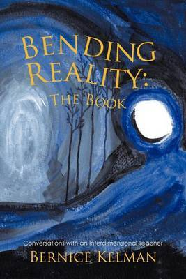 Bending Reality: The Book: Conversations with an Interdimensional Teacher