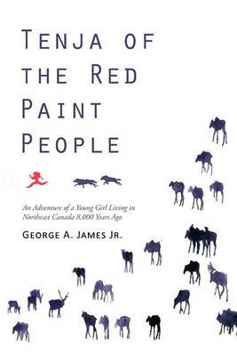 Tenja of the Red Paint People: An Adventure of a Young Girl Living in Northeast Canada 8,000 Years Ago