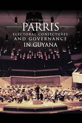 Parris Electoral Conjectures and Governance in Guyana