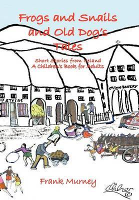 Frogs and Snails and Old Dog's Tales: Short Stories from Ireland A Children's Book for Adults