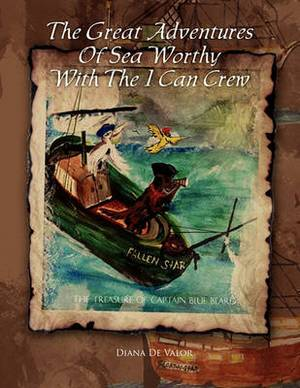 The Great Adventures Of Sea Worthy With The I Can Crew: The Treasure Of Captain Blue Beard
