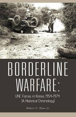 Borderline Warfare: UNC Forces in Korea, 1954-1974 (A Historical Chronology)
