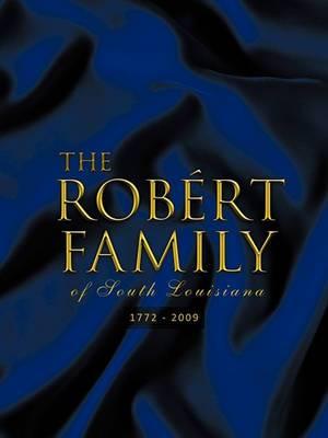 The ROBAeRT FAMILY of South Louisiana: 1772 - 2009