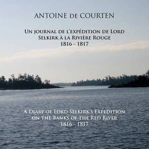 A Diary of Lord Selkirk's Expedition on the Banks of the Red River 1816-1817: Un Journal De L'expedition De Lord Selkirk a La Riviere Rouge
