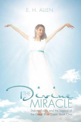The Divine Miracle: Dakota Evans and the Legend of the Great Blue Giant: Book One