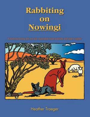 Rabbiting on Nowingi: A Bush Kid Loving the Red Soil, Australian Bush Animals and Starry Nights!