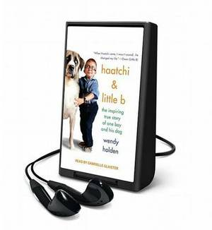 Haatchi and Little Bee: The Inspiring True Story of One Boy and His Dog