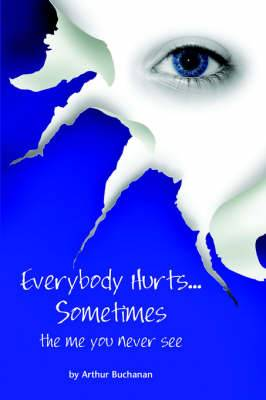 Everybody Hurts Sometimes.. the Me You Never See