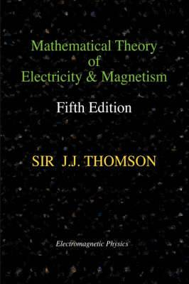 Mathematical Theory of Electricity and Magnetism, Fifth Edition (Electromagnetic Physics)
