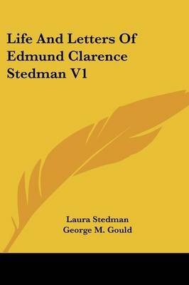 Life and Letters of Edmund Clarence Stedman V1