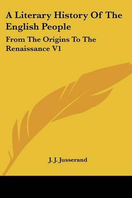 A Literary History Of The English People: From The Origins To The Renaissance V1