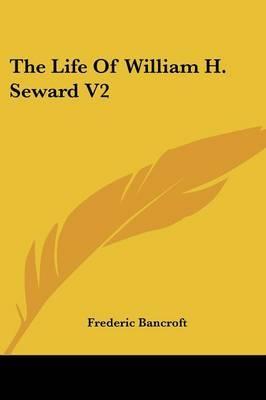 The Life Of William H. Seward V2