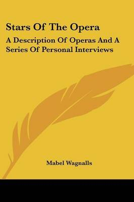 Stars of the Opera: A Description of Operas and a Series of Personal Interviews