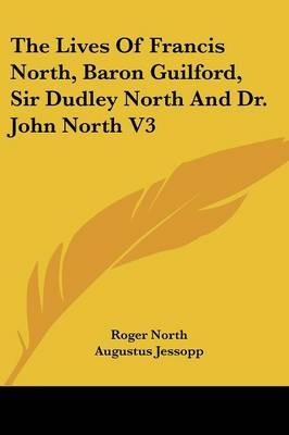 The Lives of Francis North, Baron Guilford, Sir Dudley North and Dr. John North V3