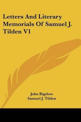 Letters and Literary Memorials of Samuel J. Tilden V1
