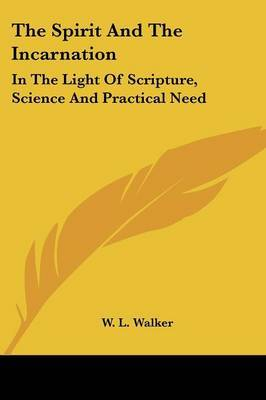 The Spirit and the Incarnation: In the Light of Scripture, Science and Practical Need