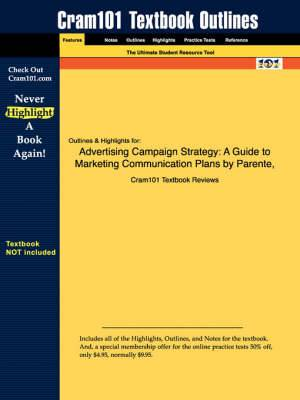 Studyguide for Advertising Campaign Strategy: A Guide to Marketing Communication Plans by Parente, ISBN 9780324271904