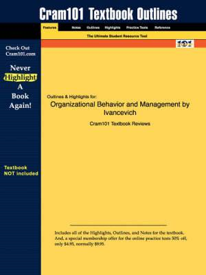 Studyguide for Organizational Behavior and Management by Ivancevich, ISBN 9780072875164