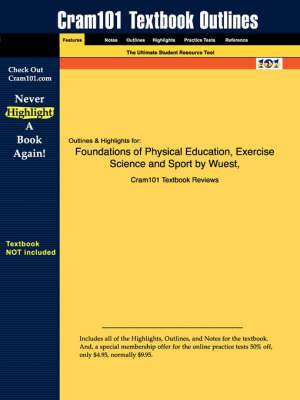 Studyguide for Foundations of Physical Education, Exercise Science and Sport by Bucher, Wuest &, ISBN 9780072462241