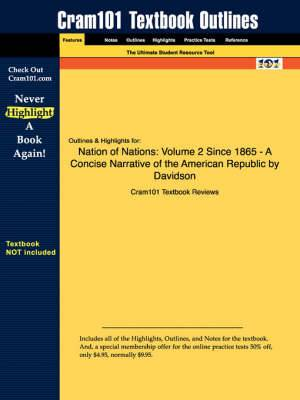 Outlines & Highlights for Nation of Nations  : Volume 2 Since 1865 - A Concise Narrative of the American Republic by Davidson et al.