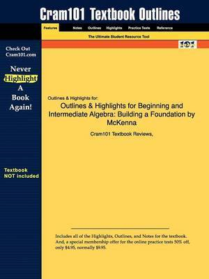 Outlines & Highlights for Beginning and Intermediate Algebra  : Building a Foundation by McKenna