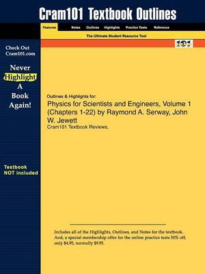 Outlines & Highlights for Physics for Scientists and Engineers, Volume 1 (Chapters 1-22) by Raymond A. Serway, John W. Jewett