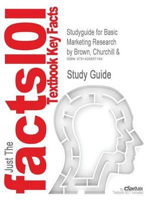 Studyguide for Basic Marketing Research by Brown, Churchill &, ISBN 9780324305418
