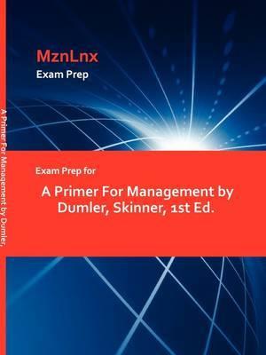 Exam Prep for a Primer for Management by Dumler, Skinner, 1st Ed.
