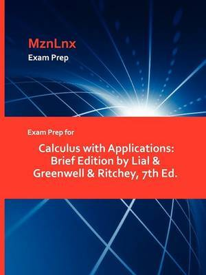 Exam Prep for Calculus with Applications: Brief Edition by Lial & Greenwell & Ritchey, 7th Ed.