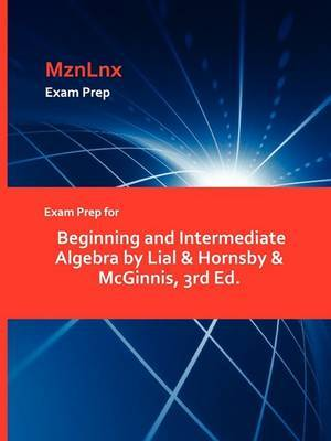 Exam Prep for Beginning and Intermediate Algebra by Lial & Hornsby & McGinnis, 3rd Ed.