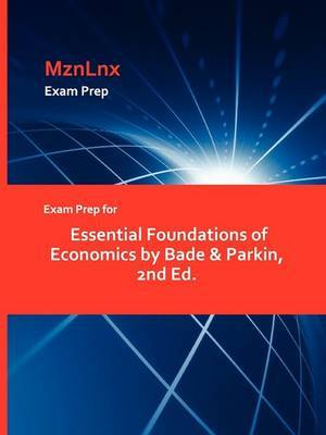 Exam Prep for Essential Foundations of Economics by Bade & Parkin, 2nd Ed.