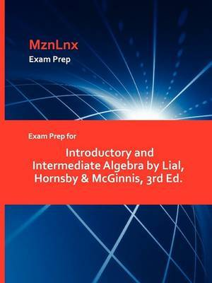 Exam Prep for Introductory and Intermediate Algebra by Lial, Hornsby & McGinnis, 3rd Ed.