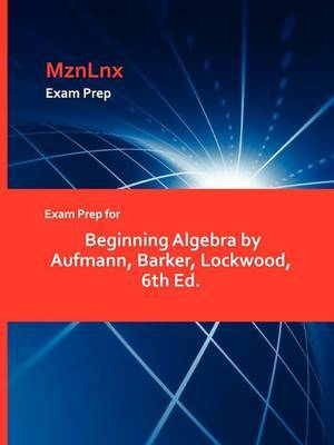 Exam Prep for Beginning Algebra by Aufmann, Barker, Lockwood, 6th Ed.