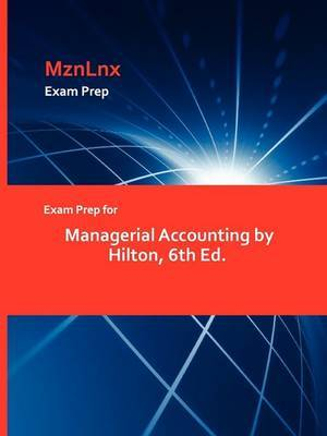 Exam Prep for Managerial Accounting by Hilton, 6th Ed.
