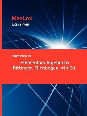 Exam Prep for Elementary Algebra by Bittinger, Ellenbogen, 7th Ed.