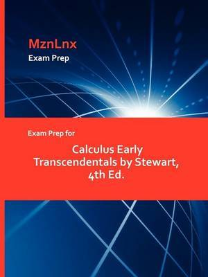 Exam Prep for Calculus Early Transcendentals by Stewart, 4th Ed.