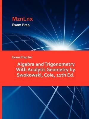 Exam Prep for Algebra and Trigonometry with Analytic Geometry by Swokowski, Cole, 11th Ed.