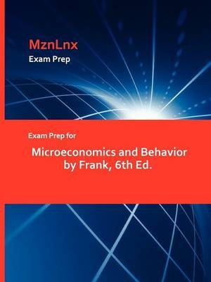 Exam Prep for Microeconomics and Behavior by Frank, 6th Ed.