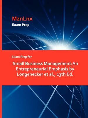 Exam Prep for Small Business Management: An Entrepreneurial Emphasis by Longenecker et al., 13th Ed.
