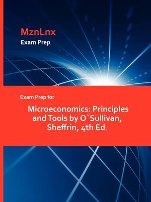 Exam Prep for Microeconomics: Principles and Tools by Osullivan, Sheffrin, 4th Ed.